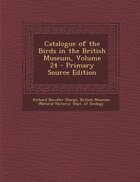 Catalogue of the Birds in the British Museum, Volume 24 - Primary Source Edition