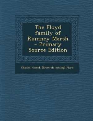The Floyd family of Rumney Marsh  - Primary Source Edition by Charles Harold. [from old catalog Floyd
