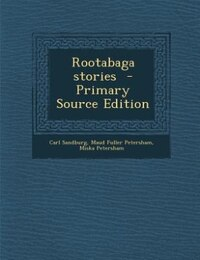 Rootabaga stories  - Primary Source Edition