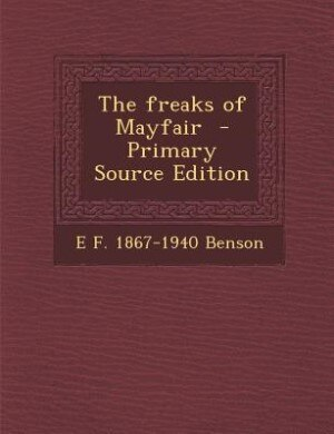 The freaks of Mayfair  - Primary Source Edition by E F. 1867-1940 Benson
