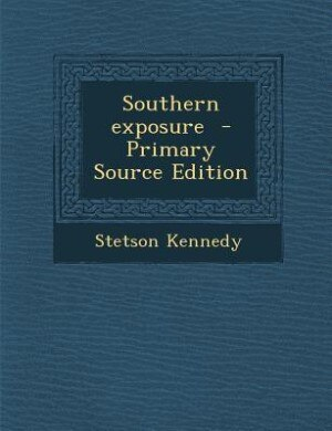 Southern exposure  - Primary Source Edition by Stetson Kennedy