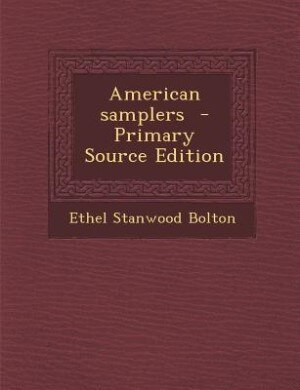 American samplers  - Primary Source Edition by Ethel Stanwood Bolton