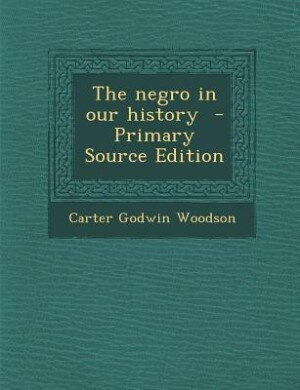 The negro in our history  - Primary Source Edition by Carter Godwin Woodson