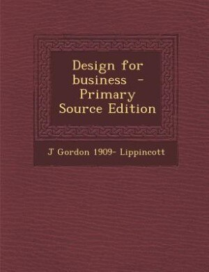 Design for business  - Primary Source Edition by J Gordon 1909- Lippincott