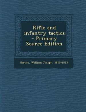 Rifle and infantry tactics  - Primary Source Edition by William Joseph 1815-1873 Hardee