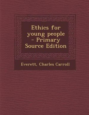 Ethics for young people  - Primary Source Edition by Everett Charles Carroll