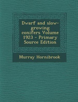Dwarf and slow-growing conifers Volume 1923 - Primary Source Edition by Murray Hornibrook