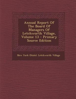Annual Report Of The Board Of Managers Of Letchworth Village, Volume 13 - Primary Source Edition by New York (State). Letchworth Village