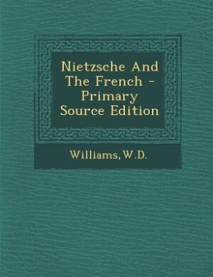 Nietzsche And The French - Primary Source Edition by WD Williams