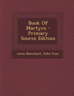 Book Of Martyrs - Primary Source Edition by Amos Blanchard