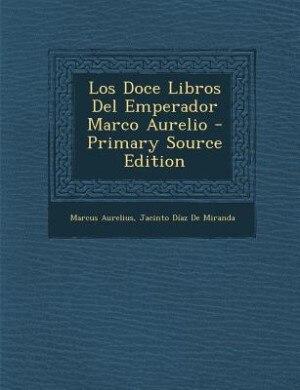 Los Doce Libros Del Emperador Marco Aurelio - Primary Source Edition by Marcus Aurelius
