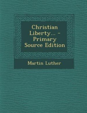 Christian Liberty... - Primary Source Edition de Martin Luther