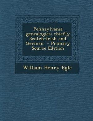 Pennsylvania genealogies; chiefly Scotch-Irish and German by William Henry Egle