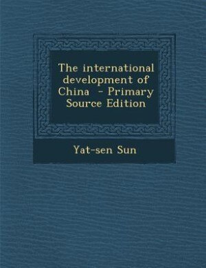 The international development of China  - Primary Source Edition by Yat-sen Sun