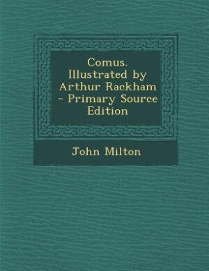 Comus. Illustrated by Arthur Rackham  - Primary Source Edition by John Milton