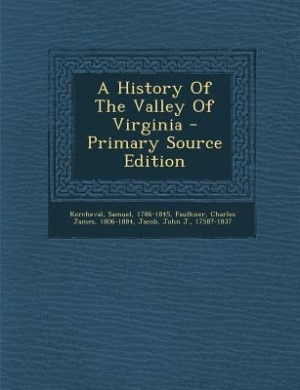 A History Of The Valley Of Virginia - Primary Source Edition by Kercheval Samuel 1786-1845