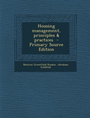 Housing management, principles & practices  - Primary Source Edition by Beatrice Greenfield Rosahn