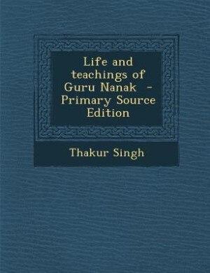 Life and teachings of Guru Nanak  - Primary Source Edition by Thakur Singh