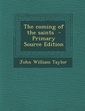 The coming of the saints  - Primary Source Edition by John William Taylor