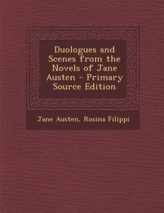 Duologues and Scenes from the Novels of Jane Austen - Primary Source Edition