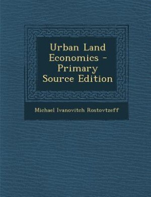 Urban Land Economics - Primary Source Edition by Michael Ivanovitch Rostovtzeff