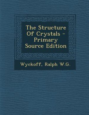 The Structure Of Crystals - Primary Source Edition de Ralph W.G. Wyckoff