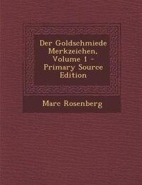 Der Goldschmiede Merkzeichen, Volume 1 - Primary Source Edition