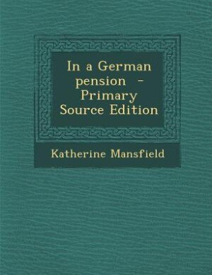 In a German pension  - Primary Source Edition by Katherine Mansfield