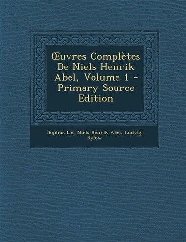 Ouvres Complètes De Niels Henrik Abel, Volume 1 - Primary Source Edition by Sophus Lie