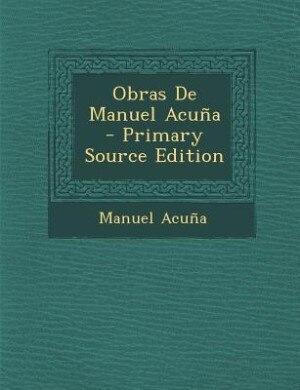 Obras De Manuel Acuña - Primary Source Edition by Manuel Acuña