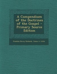 A Compendium of the Doctrines of the Gospel - Primary Source Edition