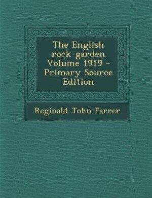The English rock-garden Volume 1919 - Primary Source Edition by Reginald John Farrer