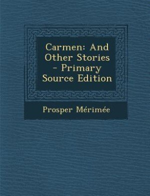 Carmen: And Other Stories - Primary Source Edition by Prosper Mérimée