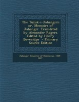 The Tuzuk-i-Jahangiri; or, Memoirs of Jahangir. Translated by Alexander Rogers. Edited by Henry…
