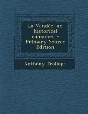 La Vendée, an historical romance  - Primary Source Edition by Anthony Trollope