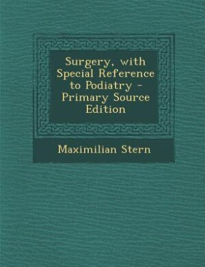 Surgery, with Special Reference to Podiatry - Primary Source Edition by Maximilian Stern