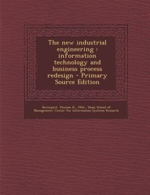 The new industrial engineering: information technology and business process redesign - Primary Source Edition by Thomas H. Davenport