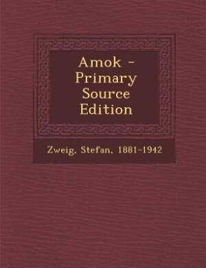 Amok - Primary Source Edition by Zweig Stefan 1881-1942