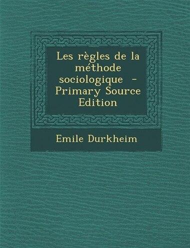 Les règles de la méthode sociologique  - Primary Source Edition by Emile Durkheim