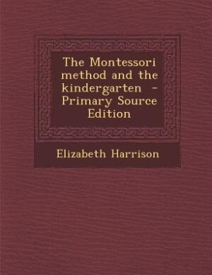 The Montessori method and the kindergarten  - Primary Source Edition by Elizabeth Harrison