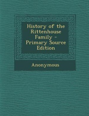 History of the Rittenhouse Family - Primary Source Edition by Anonymous