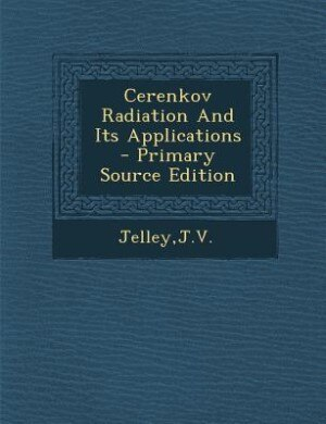 Cerenkov Radiation And Its Applications - Primary Source Edition by JV Jelley