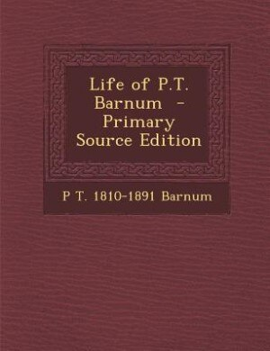 Life of P.T. Barnum  - Primary Source Edition by P T. 1810-1891 Barnum