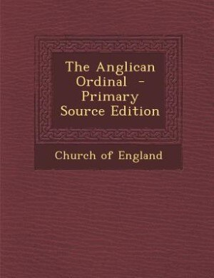 The Anglican Ordinal  - Primary Source Edition by Church of England