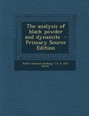 The analysis of black powder and dynamite  - Primary Source Edition by Walter Otheman Snelling
