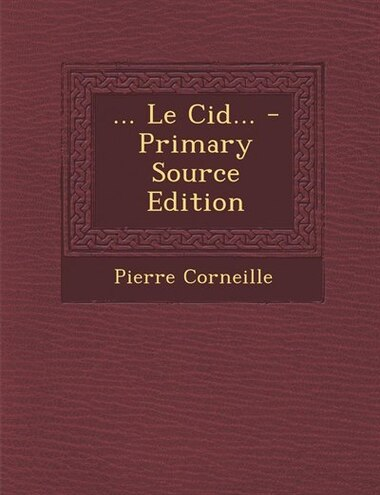 ... Le Cid... - Primary Source Edition by Pierre Corneille
