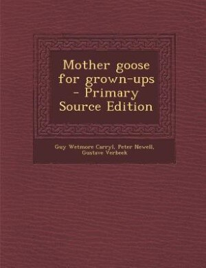 Mother goose for grown-ups  - Primary Source Edition by Guy Wetmore Carryl