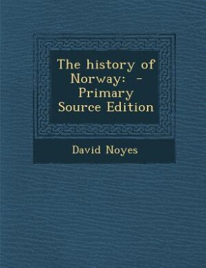The history of Norway: - Primary Source Edition by David Noyes