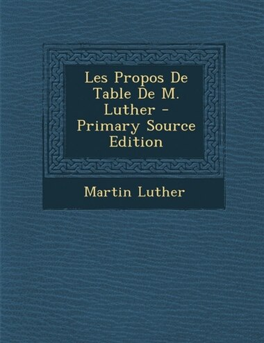 Les Propos De Table De M. Luther - Primary Source Edition by Martin Luther