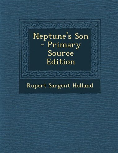 Neptune's Son - Primary Source Edition by Rupert Sargent Holland